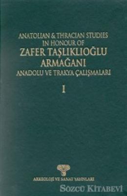Anadolu ve Trakya Çalışmaları Zafer Taşlıklıoğlu Armağanı Cilt 1 Anatolian & Thracian Studies In Honour Of Zafer Taşlıklıoğlu Volume 1