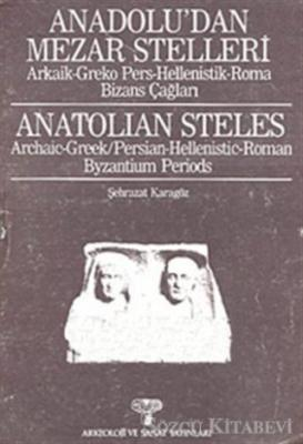 Anadolu'dan Mezar Stelleri Arkaik - Greko Pers - Hellenistik - Roma Bizans Çağları Anatolian Steles Archaic-Greek / Persian - Hellenistic - Roman Byzantium Periods