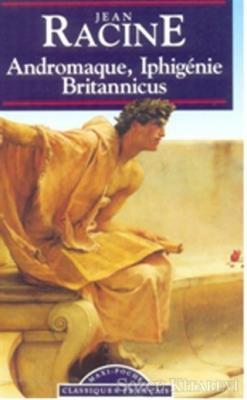 Andromaque, Iphigenie, Britannicus