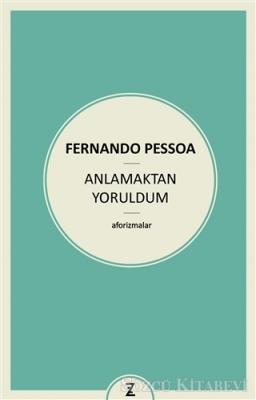 Fernando Pessoa - Anlamaktan Yoruldum | Sözcü Kitabevi
