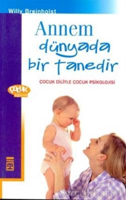 Annem Dünyada Bir Tanedir Çocuk Diliyle Çocuk Psikolojisi