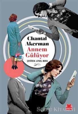 Chantal Akerman - Annem Gülüyor | Sözcü Kitabevi