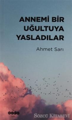 Ahmet Sarı - Annemi Bir Uğultuya Yasladılar | Sözcü Kitabevi