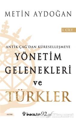 Antik Çağ'dan Küreselleşmeye Yönetim Gelenekleri ve Türkler Cilt 1
