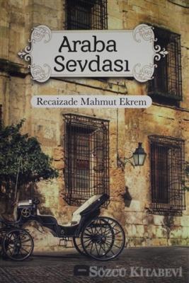 Recaizade Mahmut Ekrem - Araba Sevdası   Sözcü Kitabevi