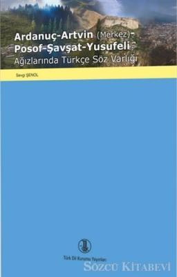 Ardanuç-Artvin (Merkez)-Posof-Şavşat-Yusufeli Ağızlarında Türkçe Söz Varlığı