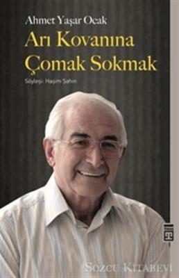 Ahmet Yaşar Ocak - Arı Kovanına Çomak Sokmak | Sözcü Kitabevi