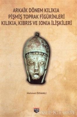 Mehmet Özhanlı - Arkaik Dönem Kilikia Pişmiş Toprak Figürinleri Kilikia Kıbrıs ve Ionia İlişkileri | Sözcü Kitabevi