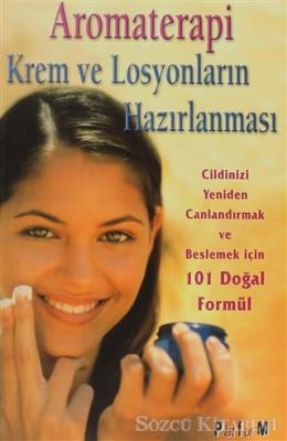Aromaterapi Krem ve Losyonların Hazırlanması 101 Doğal Formül