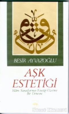 Aşk Estetiği İslam Sanatlarının Estetiği Üzerine Bir Deneme