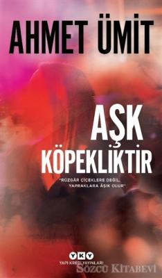 Ahmet Ümit - Aşk Köpekliktir | Sözcü Kitabevi