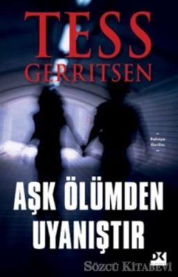 Tess Gerritsen - Aşk Ölümden Uyanıştır | Sözcü Kitabevi