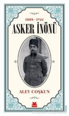 Alev Coşkun - Asker İnönü (1884 - 1922) | Sözcü Kitabevi