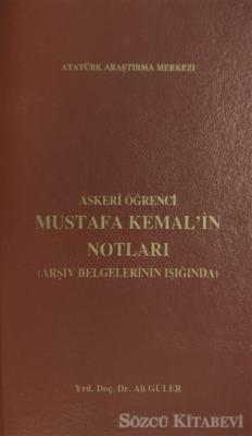 Askeri Öğrenci Mustafa Kemal'in Notları (Arşiv Belgelerinin Işığında)