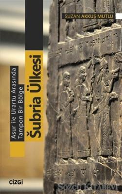 Suzan Akkuş Mutlu - Asur ile Urartu Arasında Tampon Bir Bölge Subria Ülkesi   Sözcü Kitabevi
