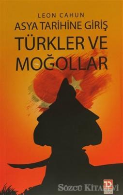 Leon Cahun - Asya Tarihine Giriş - Türkler ve Moğollar   Sözcü Kitabevi