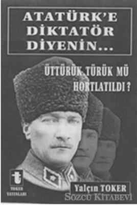 Yalçın Toker - Atatürk'e Diktatör Diyenin... | Sözcü Kitabevi