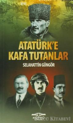 Atatürk'e Kafa Tutanlar
