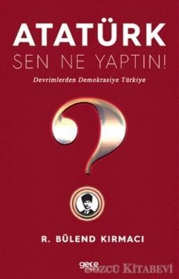 Atatürk, Sen Ne Yaptın!