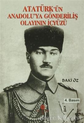 Baki Öz - Atatürk'ün Anadolu'ya Gönderiliş Olayının İçyüzü | Sözcü Kitabevi