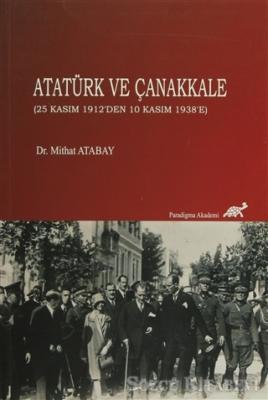Mithat Atabay - Atatürk ve Çanakkale (25 Kasım 1912'den 10 Kasım 1938'e) | Sözcü Kitabevi