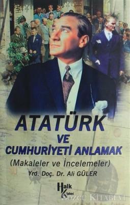 Atatürk ve Cumhuriyet'i Anlamak