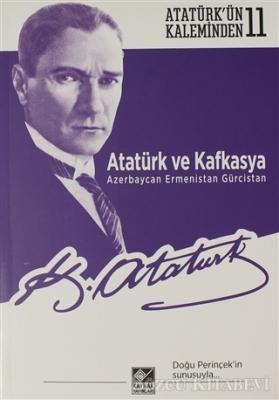 Mustafa Kemal Atatürk - Atatürk ve Kafkasya Azerbaycan, Ermenistan, Gürcistan | Sözcü Kitabevi
