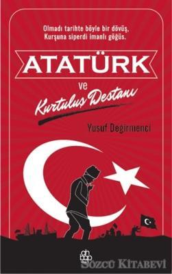 Yusuf Değirmenci - Atatürk ve Kurtuluş Destanı | Sözcü Kitabevi