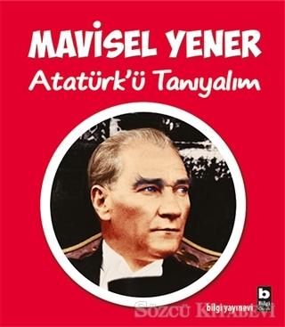 Mavisel Yener - Atatürk'ü Tanıyalım | Sözcü Kitabevi