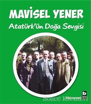 Mavisel Yener - Atatürk'ün Doğa Sevgisi | Sözcü Kitabevi