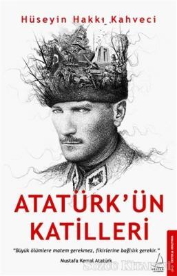 Hüseyin Hakkı Kahveci - Atatürk'ün Katilleri | Sözcü Kitabevi