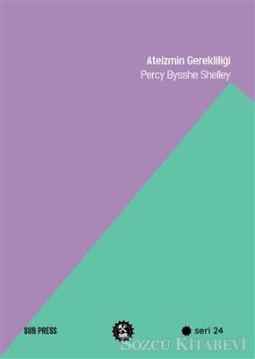 Percy Bysshe Shelley - Ateizmin Gerekliliği | Sözcü Kitabevi