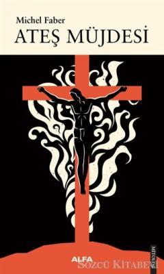 Michel Faber - Ateş Müjdesi | Sözcü Kitabevi