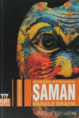 Ateşin Efendisi Şaman Mitolojinin Romanı