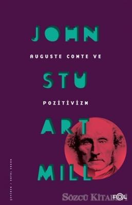 John Stuart Mill - Auguste Comte ve Pozitivizm | Sözcü Kitabevi