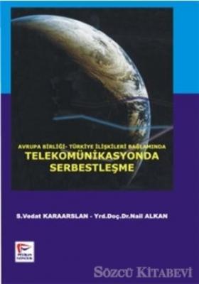 Avrupa Birliği-Türkiye İlişkileri Bağlamında Telekomünikasyonda Serbestleşme