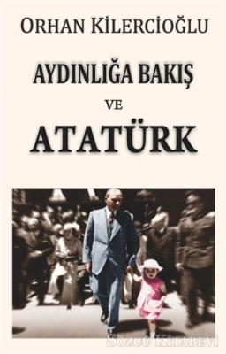 Orhan Kilercioğlu - Aydınlığa Bakış ve Atatürk | Sözcü Kitabevi