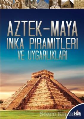 Kolektif - Aztek-Maya İnka Piramitleri ve Uygarlıkları   Sözcü Kitabevi