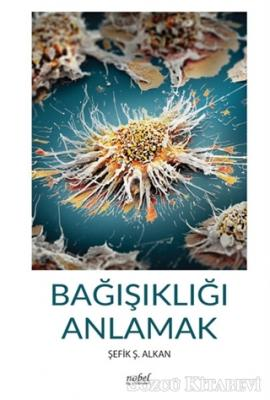 Şefik Ş. Alkan - Bağışıklığı Anlamak | Sözcü Kitabevi