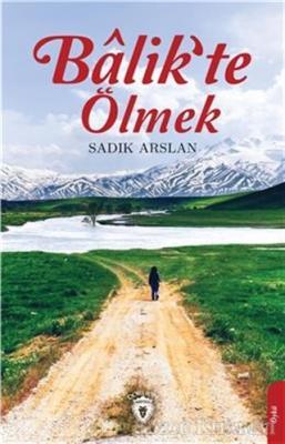 Sadık Arslan - Balik'te Ölmek | Sözcü Kitabevi