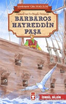 İsmail Bilgin - Barbaros Hayreddin Paşa - Kahraman Türk Denizcileri   Sözcü Kitabevi