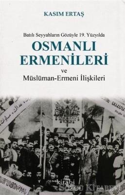 Batılı Seyyahların Gözüyle 19. Yüzyılda Osmanlı Ermenileri ve Müslüman - Ermeni İlişkileri