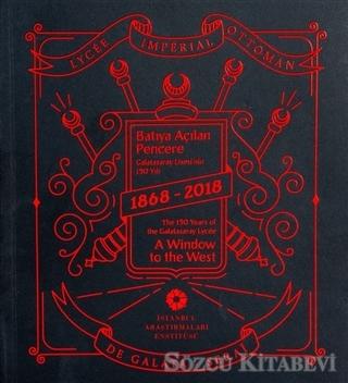 Batıya Açılan Pencere - Galatasaray Lisesi'nin 150 Yılı 1868-2018 / The 150 Years of The Galatasaray Lycee A Window to The West