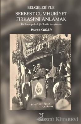 Murat Kacar - Belgeleriyle Serbest Cumhuriyet Fırkası'nı Anlamak   Sözcü Kitabevi
