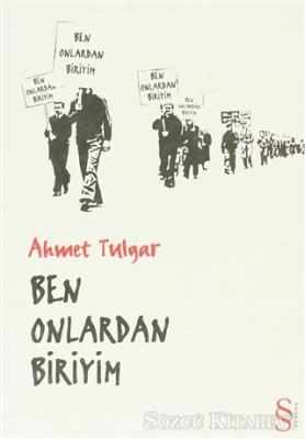 Ahmet Tulgar - Ben Onlardan Biriyim | Sözcü Kitabevi
