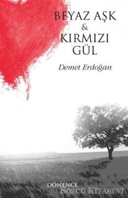 Demet Erdoğan - Beyaz Aşk ve Kırmızı Gül | Sözcü Kitabevi