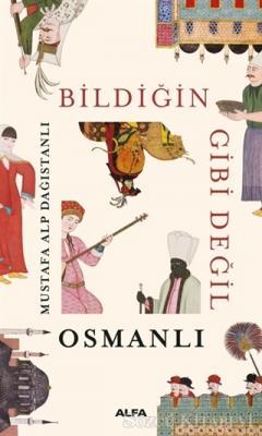 Mustafa Alp Dağıstanlı - Bildiğin Gibi Değil - Osmanlı | Sözcü Kitabevi