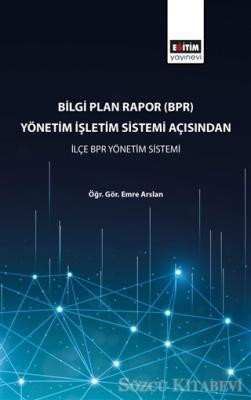 Bilgi Plan Rapor (BPR) Yönetim İşletim Sistemi Açısından İlçe BPR Yönetim Sistemi