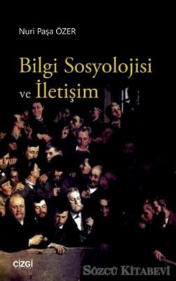 Nuri Paşa Özer - Bilgi Sosyolojisi ve İletişim | Sözcü Kitabevi