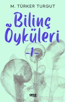 M.Türker Turgut - Bilinç Öyküleri 1 | Sözcü Kitabevi
